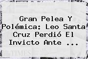 Gran Pelea Y Polémica: <b>Leo Santa Cruz</b> Perdió El Invicto Ante ...