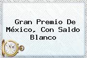 <b>Gran Premio De México</b>, Con Saldo Blanco