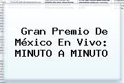 <b>Gran Premio De México</b> En Vivo: MINUTO A MINUTO
