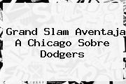 Grand Slam Aventaja A Chicago Sobre <b>Dodgers</b>