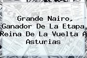 Grande Nairo, Ganador De La Etapa Reina De La <b>Vuelta A Asturias</b>