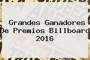 Grandes Ganadores De <b>Premios Billboard 2016</b>