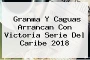Granma Y Caguas Arrancan Con Victoria <b>Serie Del Caribe 2018</b>