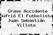 Grave Accidente Sufrió El Futbolista <b>Juan Sebastián Villota</b>