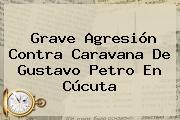 Grave Agresión Contra Caravana De Gustavo <b>Petro</b> En Cúcuta