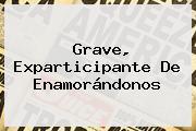 Grave, Exparticipante De <b>Enamorándonos</b>