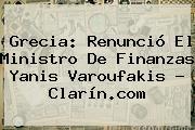 <b>Grecia</b>: Renunció El Ministro De Finanzas Yanis Varoufakis - Clarín.com
