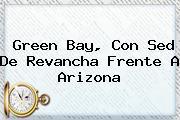 <b>Green Bay</b>, Con Sed De Revancha Frente A Arizona