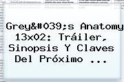 <b>Grey&#039;s Anatomy</b> 13x02: Tráiler, Sinopsis Y Claves Del Próximo ...