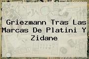 <b>Griezmann</b> Tras Las Marcas De Platini Y Zidane