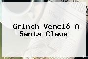 <b>Grinch</b> Venció A Santa Claus