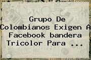 Grupo De Colombianos Exigen A Facebook <b>bandera</b> Tricolor Para <b>...</b>