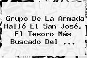 Grupo De La Armada Halló El <b>San José</b>, El Tesoro Más Buscado Del <b>...</b>