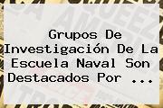 Grupos De Investigación De La Escuela Naval Son Destacados Por <b>...</b>