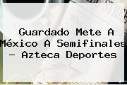 Guardado Mete A México A Semifinales - <b>Azteca Deportes</b>
