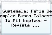Guatemala: Feria De <b>empleo</b> Busca Colocar 15 Mil Empleos - Revista <b>...</b>