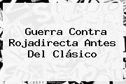 Guerra Contra <b>Rojadirecta</b> Antes Del Clásico