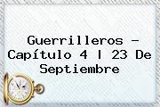 Guerrilleros - Capítulo 4   <b>23 De Septiembre</b>