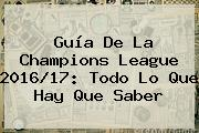 Guía De La <b>Champions League 2016/17</b>: Todo Lo Que Hay Que Saber