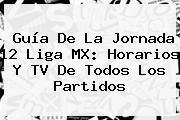 Guía De La <b>Jornada 12</b> Liga MX: Horarios Y TV De Todos Los Partidos