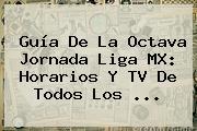 Guía De La Octava Jornada <b>Liga MX</b>: Horarios Y TV De Todos Los <b>...</b>