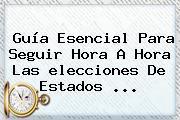 Guía Esencial Para Seguir Hora A Hora Las <b>elecciones</b> De <b>Estados</b> ...