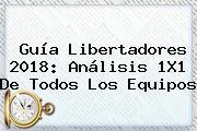 Guía <b>Libertadores 2018</b>: Análisis 1X1 De Todos Los Equipos