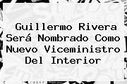 Guillermo Rivera Será Nombrado Como Nuevo Viceministro Del Interior