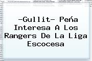 ?<b>Gullit</b>? <b>Peña</b> Interesa A Los Rangers De La Liga Escocesa