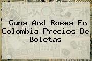 <b>Guns And Roses</b> En Colombia Precios De Boletas