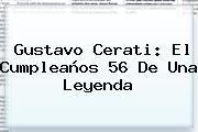 <b>Gustavo Cerati</b>: El Cumpleaños 56 De Una Leyenda
