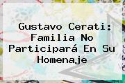 <b>Gustavo Cerati</b>: Familia No Participará En Su Homenaje