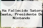 Ha Fallecido <b>Satoru Iwata</b>, Presidente De Nintendo