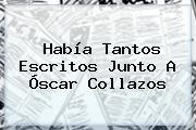 Había Tantos Escritos Junto A <b>Óscar Collazos</b>