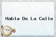 <b>Habla De La Calle</b>
