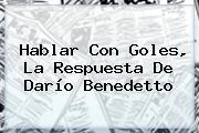 Hablar Con Goles, La Respuesta De <b>Darío Benedetto</b>