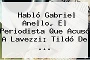 Habló <b>Gabriel Anello</b>, El Periodista Que Acusó A Lavezzi: Tildó De ...