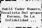 Habló Yader Romero, Vocalista Del <b>grupo Kvrass</b>, De La Infidelidad ...