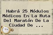 Habrá 25 Módulos Médicos En La <b>Ruta Del Maratón De La Ciudad De</b> ...