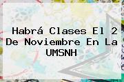 Habrá Clases El <b>2 De Noviembre</b> En La UMSNH