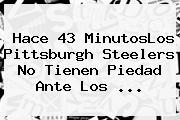 Hace 43 MinutosLos <b>Pittsburgh</b> Steelers No Tienen Piedad Ante Los ...