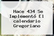 Hace 434 Se Implementó El <b>calendario Gregoriano</b>