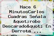Hace 6 MinutosCarlos <b>Cuadras</b> Señala &quot;robo Descarado&quot; En Derrota ...
