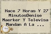 Hace 7 Horas Y 27 MinutosDenise Maerker Y Televisa Mandan A <b>La</b> ...