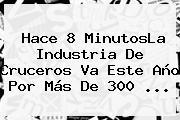 Hace 8 MinutosLa Industria De Cruceros Va Este Año Por Más De <b>300</b> ...