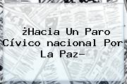 ¿Hacia Un Paro Cívico <b>nacional</b> Por La Paz?