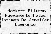 Hackers Filtran Nuevamente Fotos íntimas De <b>Jennifer Lawrence</b>