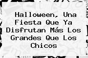 <b>Halloween</b>, Una Fiesta Que Ya Disfrutan Más Los Grandes Que Los Chicos