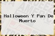 <b>Halloween</b> Y Pan De Muerto