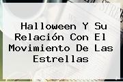 <b>Halloween</b> Y Su Relación Con El Movimiento De Las Estrellas